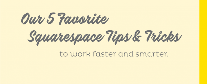 "Image with yellow background and text reading ""Our 5 Favorite Squarespace Tips & Tricks"""